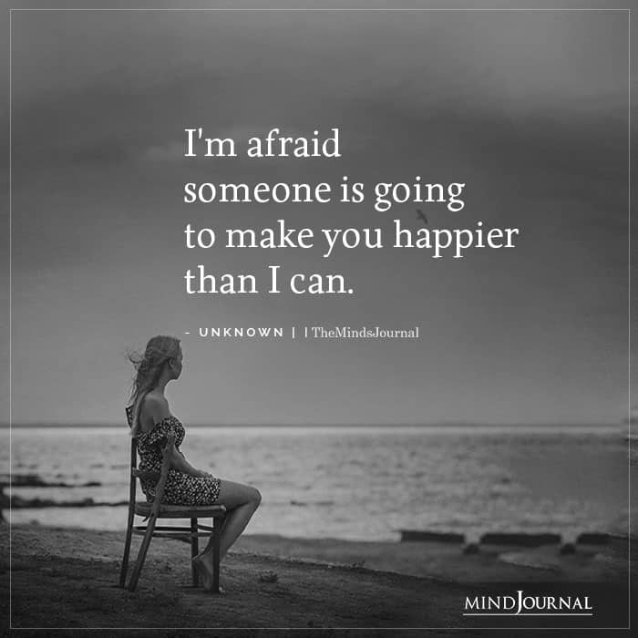 Im afraid someone is going to make you happier
