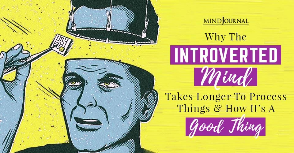 Introverted Mind Takes Longer To Process Things
