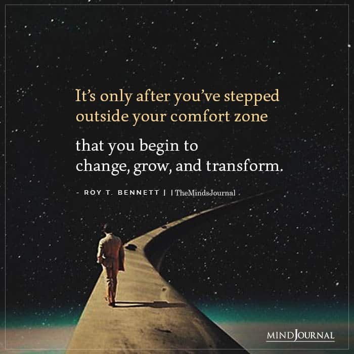 only after youve stepped outside your comfort zone