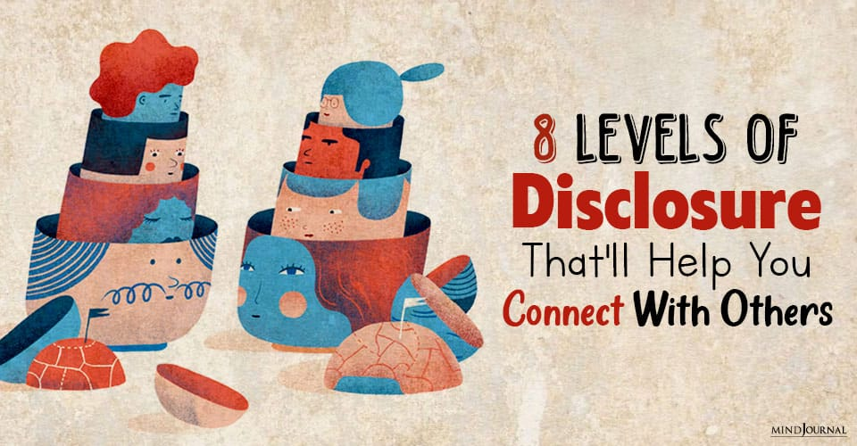 8 Levels of Disclosure That'll Help You Connect With Others