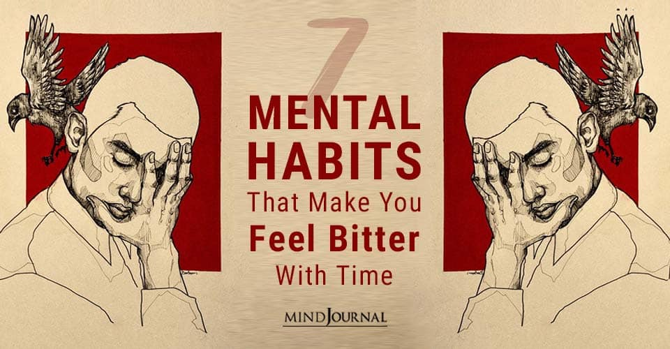 Mental Habits Feel Bitter With Time