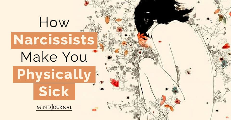 Narcissists Make You Physically Sick