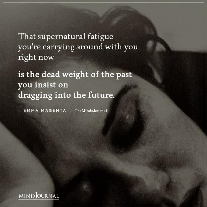 That supernatural fatigue youre carrying around