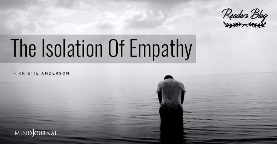 The Isolation Of Empathy