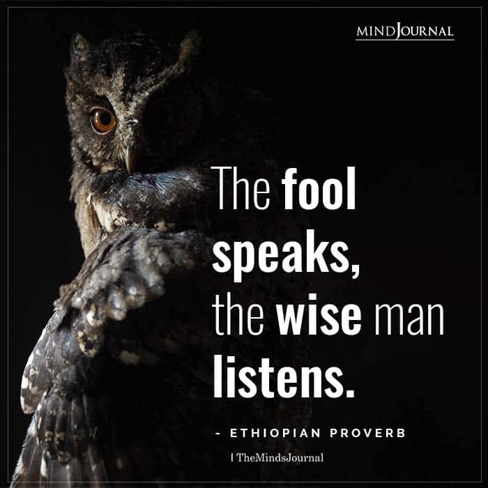 The fool speaks the wise man listens