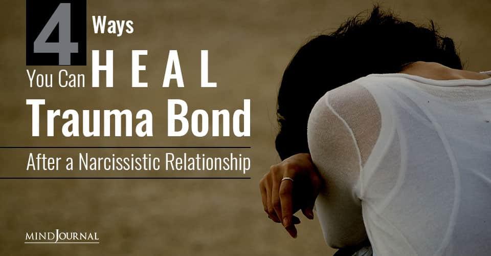 Ways Heal Trauma Bond After Narcissistic Relationship