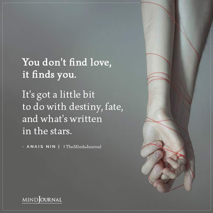 You dont find love it finds you