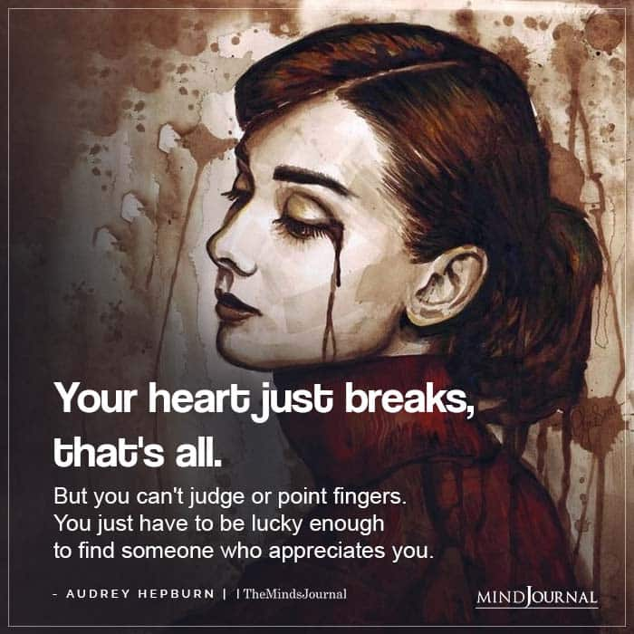 Your heart just breaks thats all