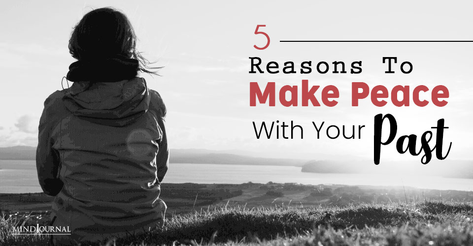 reasons to make peace with past