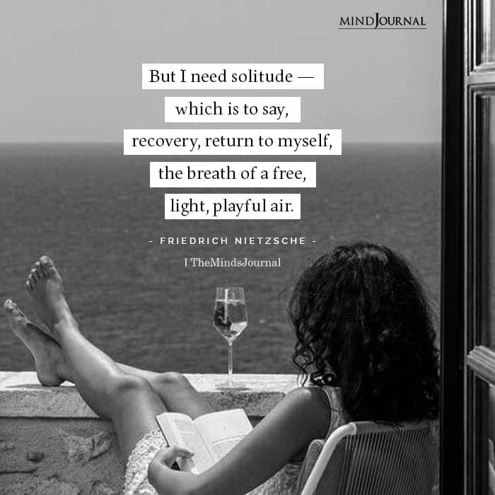 But I need solitude