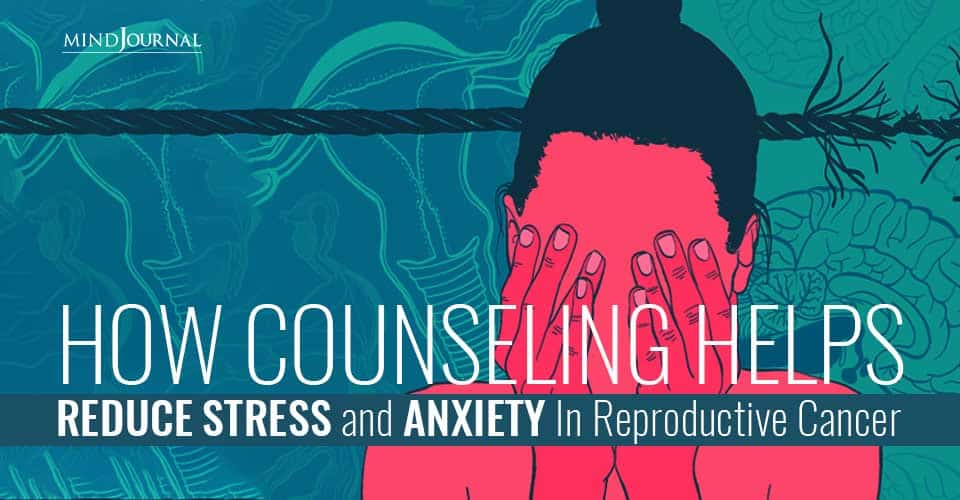 Counseling Reduce Stress Anxiety Reproductive Cancer