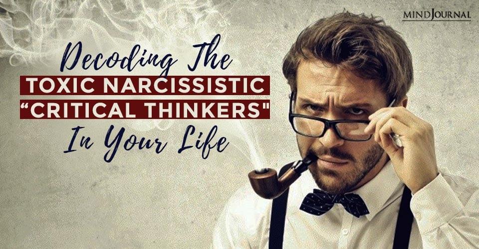 Decoding Toxic Narcissistic Critical Thinkers