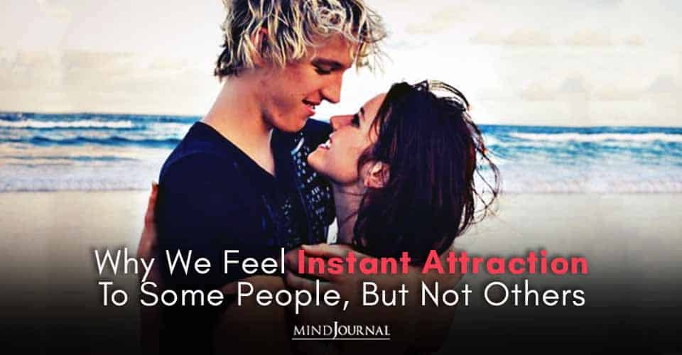 Feel Instant Attraction To Some People