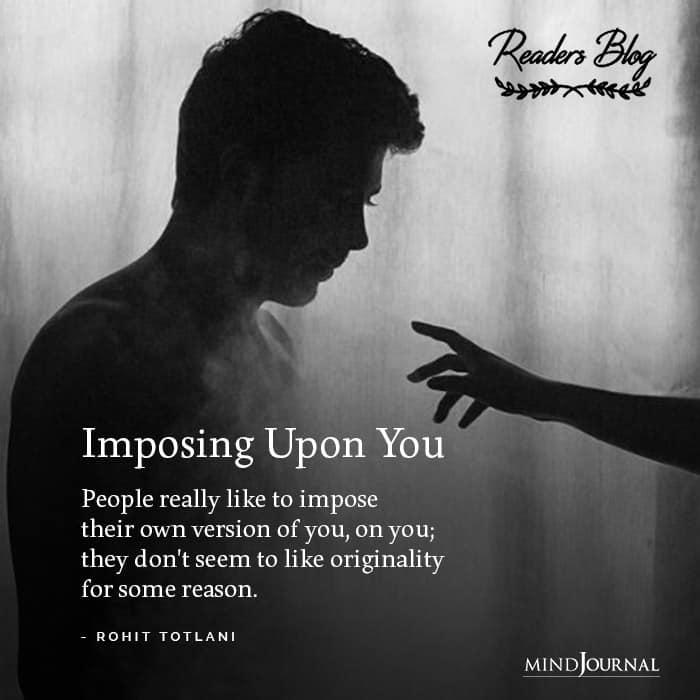 Imposing Upon You