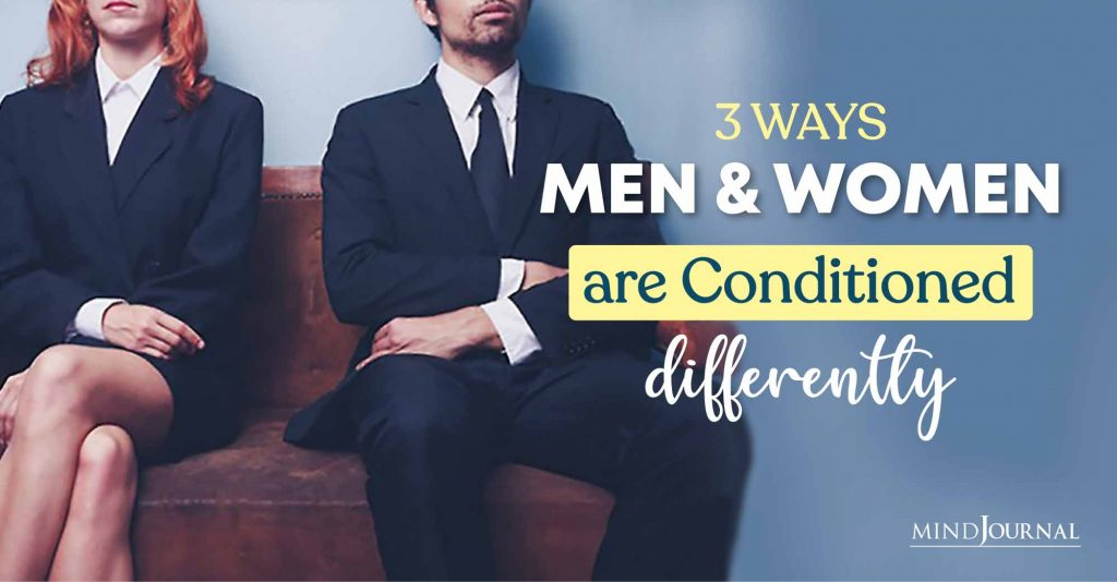 Men And Women Are Conditioned Differently