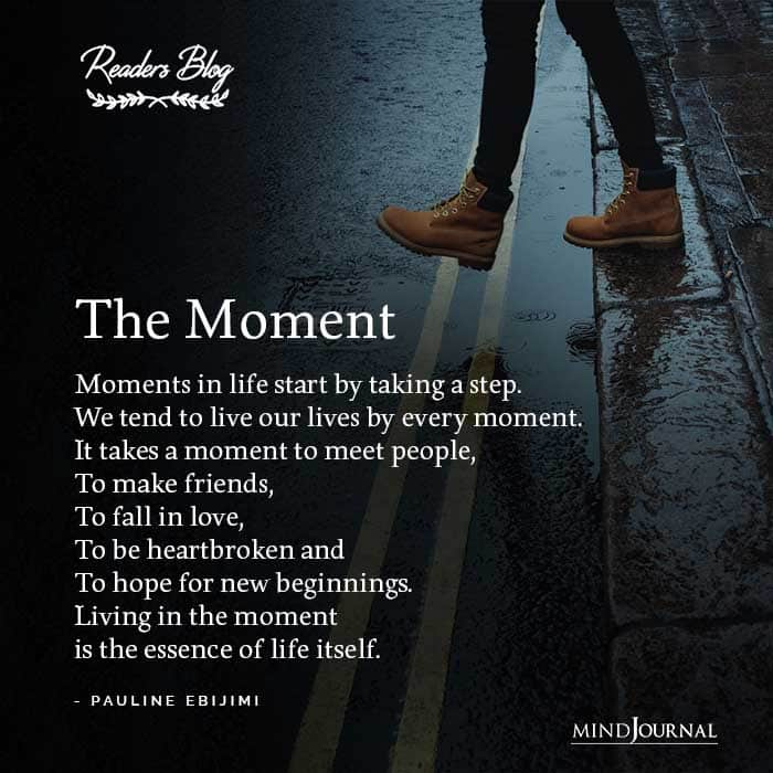 The Moment Moments in life start by taking a step