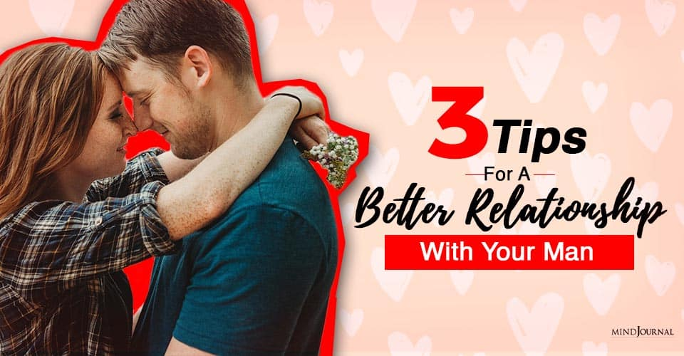 Tips for a better relationship with your man