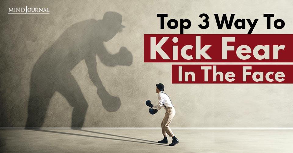 Ways Kick Fear In Face