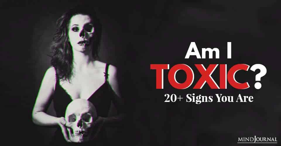 Am I Toxic Signs That Say You're Toxic