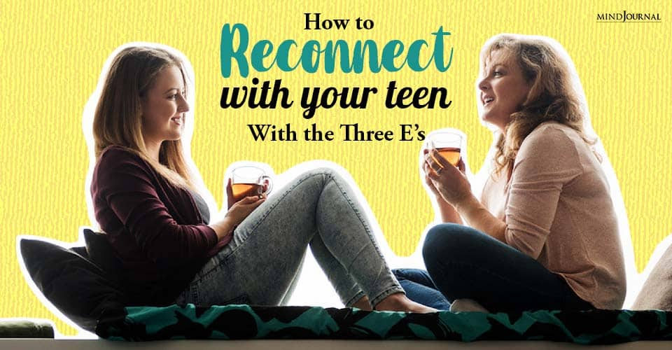 How Reconnect With Teen With Three Es