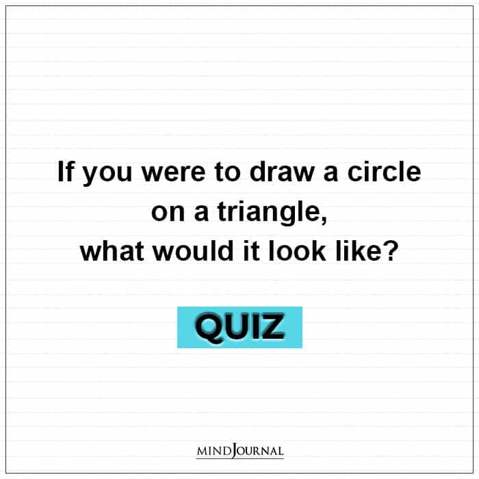 A Circle On A Triangle Quiz: This Test Will Tell A Lot About Your Personality