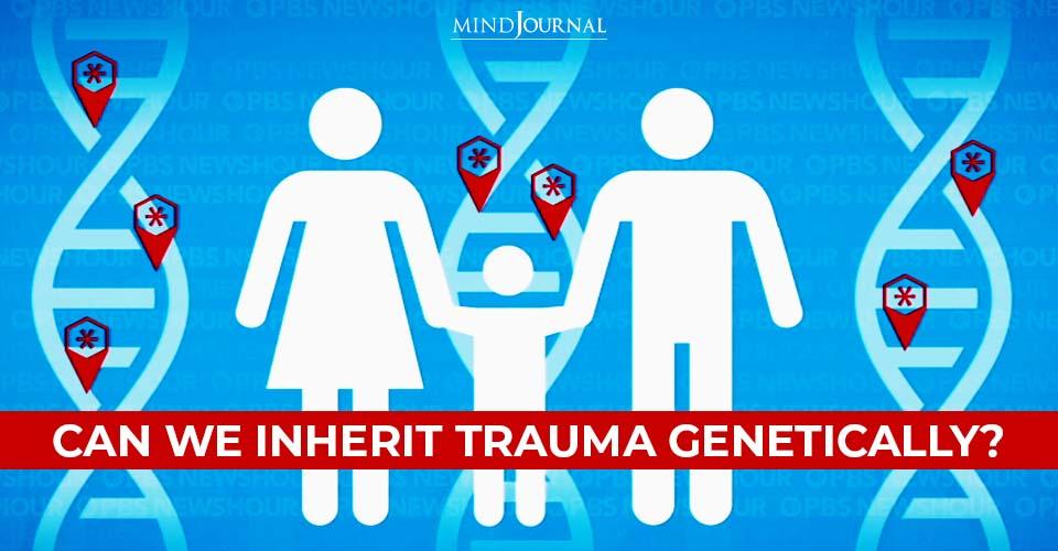 Inherit Trauma Genetically
