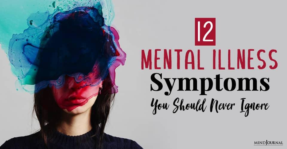 Mental Illness Symptoms You Should Never Ignore