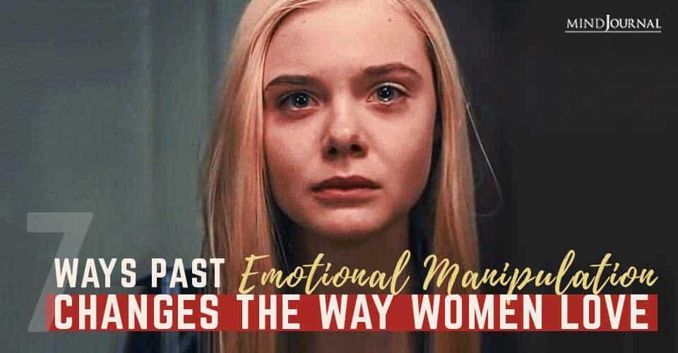 Past Emotional Manipulation Way Women Love