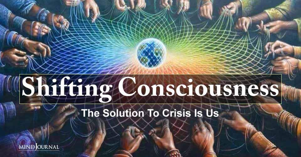 Shifting Consciousness Solution Crisis Is Us