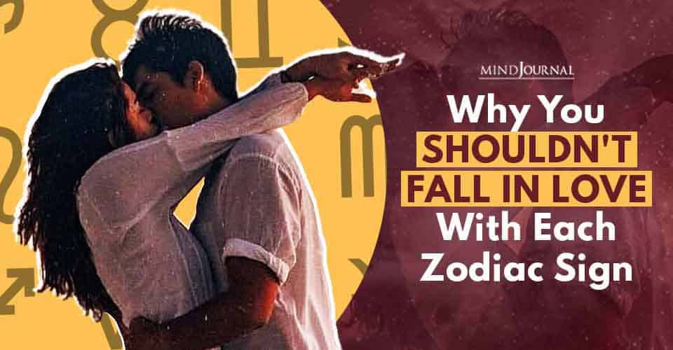 Shouldnt Fall In Love With Each Zodiac Sign