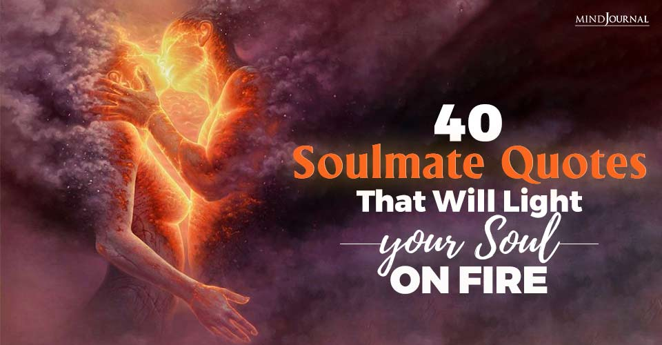 40 Soulmate Quotes That Will Light Your Soul On Fire