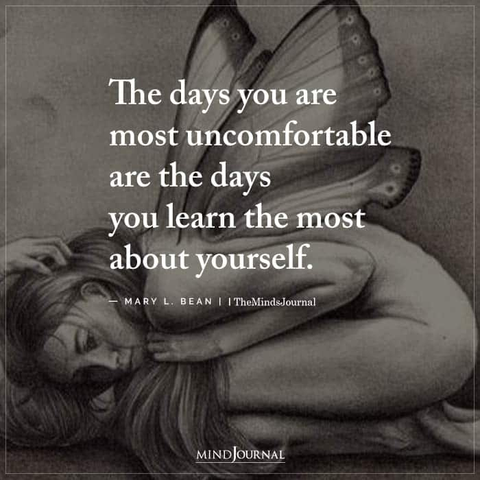 The days you are most uncomfortable are the days you learn the most