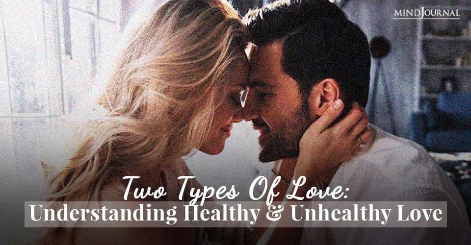 Types Love Understanding Healthy Unhealthy Love