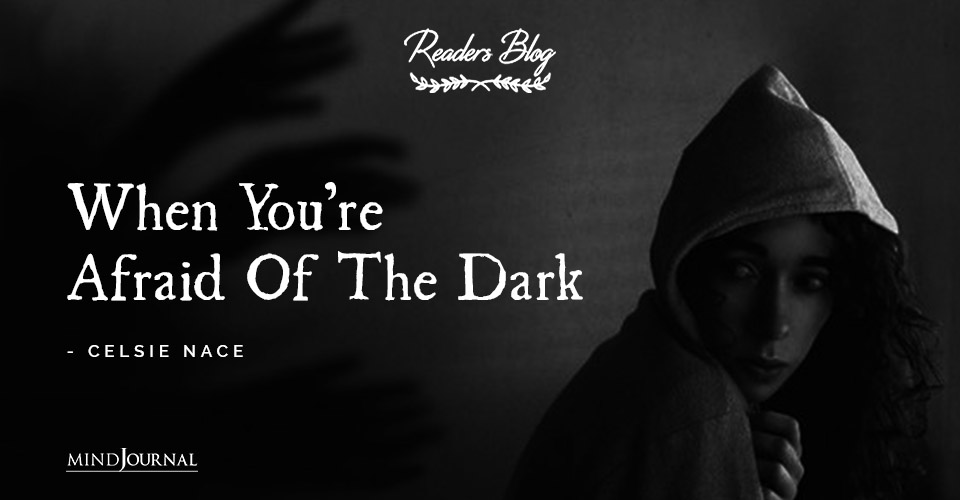 When Youre Afraid Of The Dark