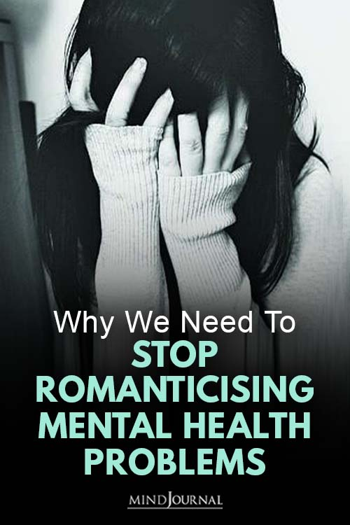 Why Need Stop Romanticising Mental Health Problems Pin
