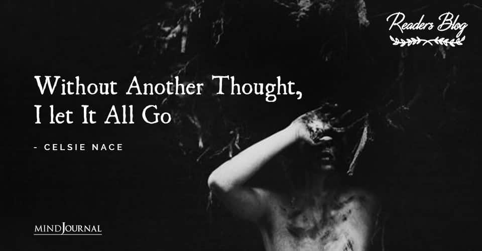 Without Another Thought I let It All Go