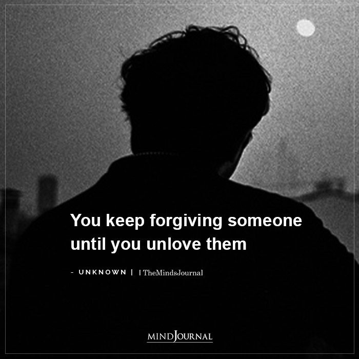forgiving someone until you unlove them