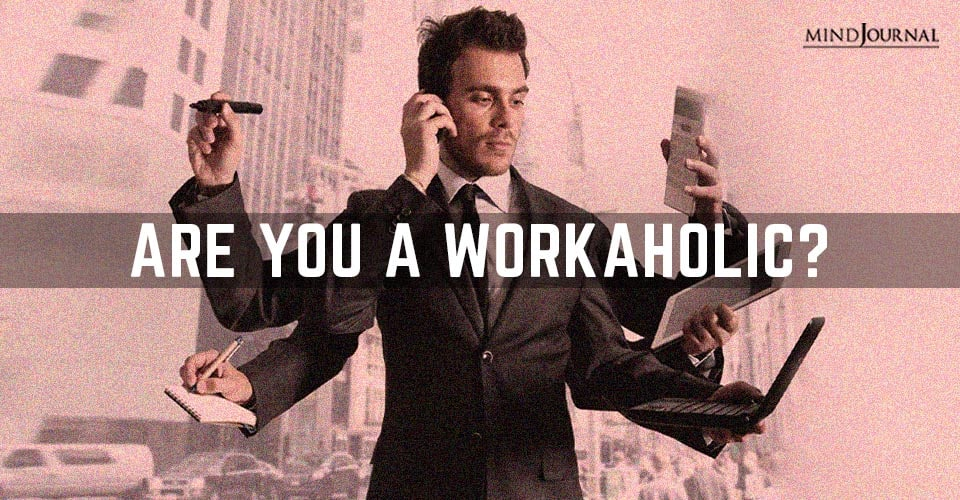 you Workaholic