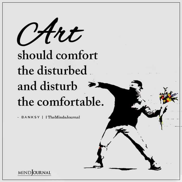 Art Should Comfort The Disturbed