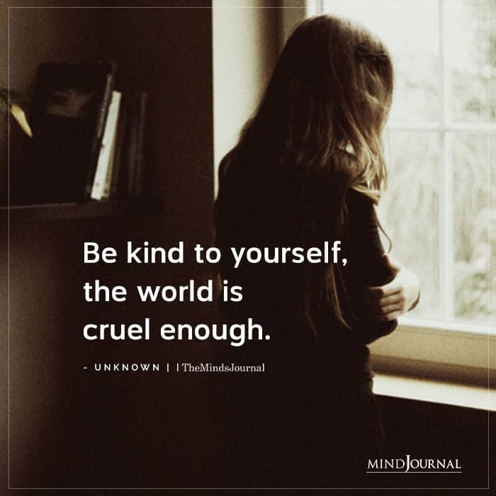 Be Kind To Yourself World Is Cruel Enough