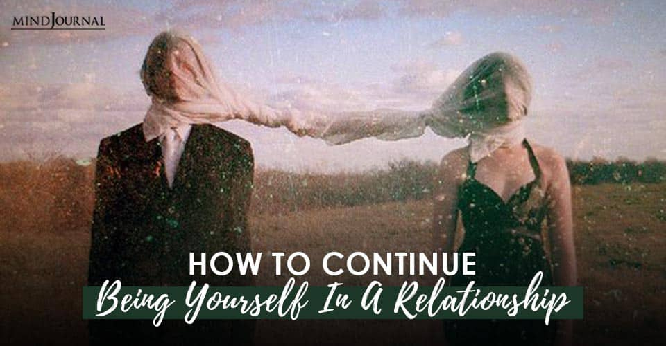 Continue Being Yourself In Relationship