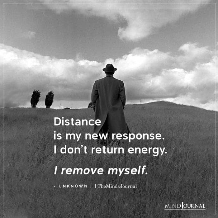 Distance Is My New Response I Dont Return Energy