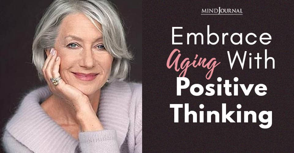 Embrace Aging With Positive Thinking
