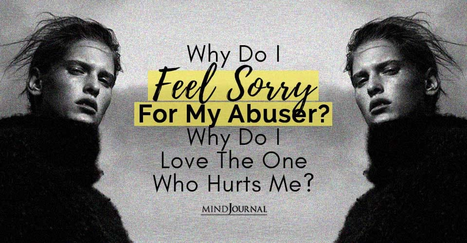 Feel Sorry For My Abuser