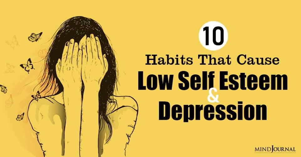 Habits Cause Low Self Esteem Depression