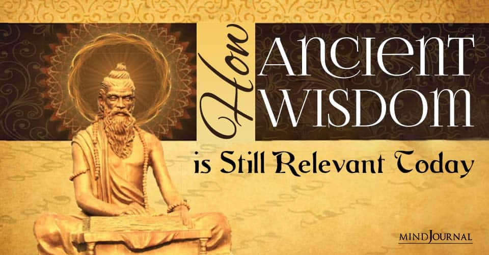 How Ancient Wisdom Relevant Today