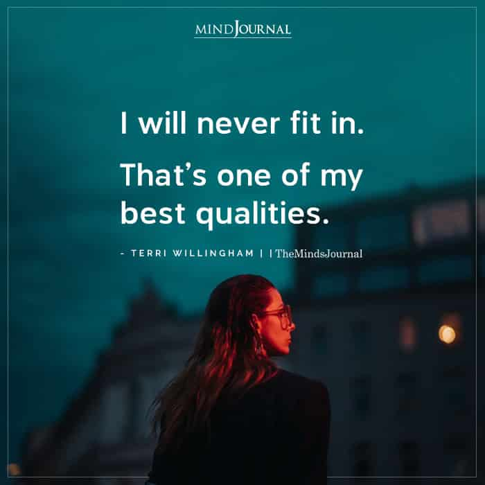 I Will Never Fit In Thats One of My Best Qualities