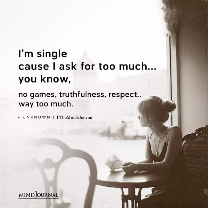 Im Single Cause I Ask For Too Much