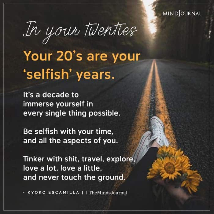 In Your Twenties Your 20s Are Your Selfish Years