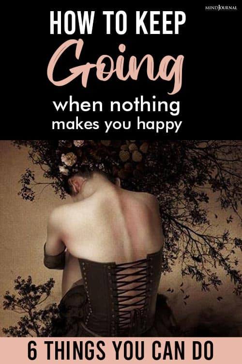 Keep Going When Nothing Makes You Happy pin